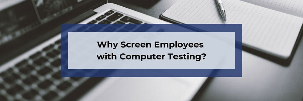 blog-banner-Why-Screen-Employees-with-Computer-Testing
